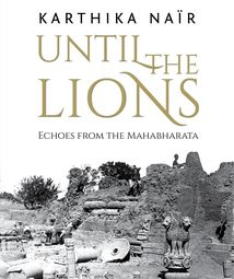 Until the Lions: Echoes from the Mahabharata