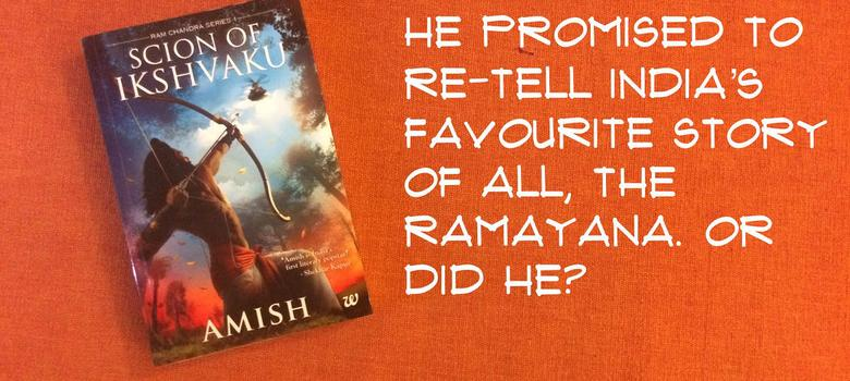 'The Scion of Ikshvaku' is quite the 'Un-Ramayana'