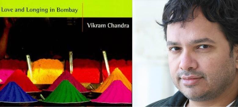 vikram chandra love and longing in bombay
