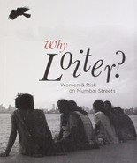 Why Loiter? Women and Risk on Mumbai Streets