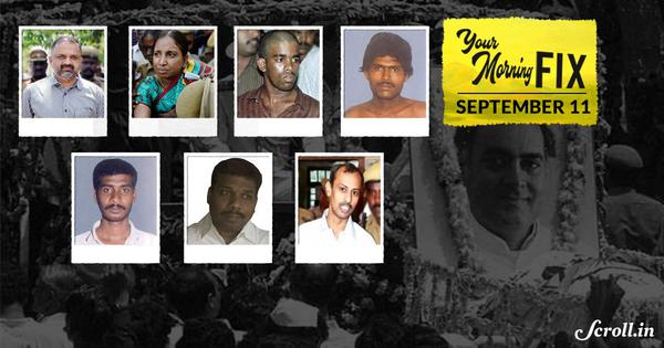 Your Morning Fix: Will the Rajiv Gandhi assassination case convicts walk free?