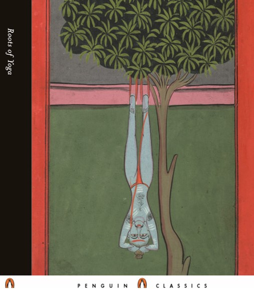 Roots of Yoga, by James Mallinson and Mark Singleton.