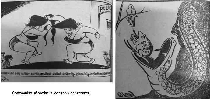 These two cartoons by PK Manthri, which appeared on the same day in humour journal 'Naradan', indicate how the same cartoonist is capable of making a stinging statement about global politics and a banal one about two policewomen fighting in public, says Unny in 'Bhashaposhini'. The first cartoon also indicates the sexism rampant in Kerala's cartooning.
