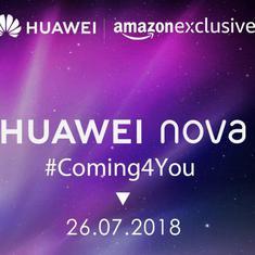 Huawei Nova India launch: Huawei to launch Nova 3, Nova 3i exclusively on Amazon India on July 26th