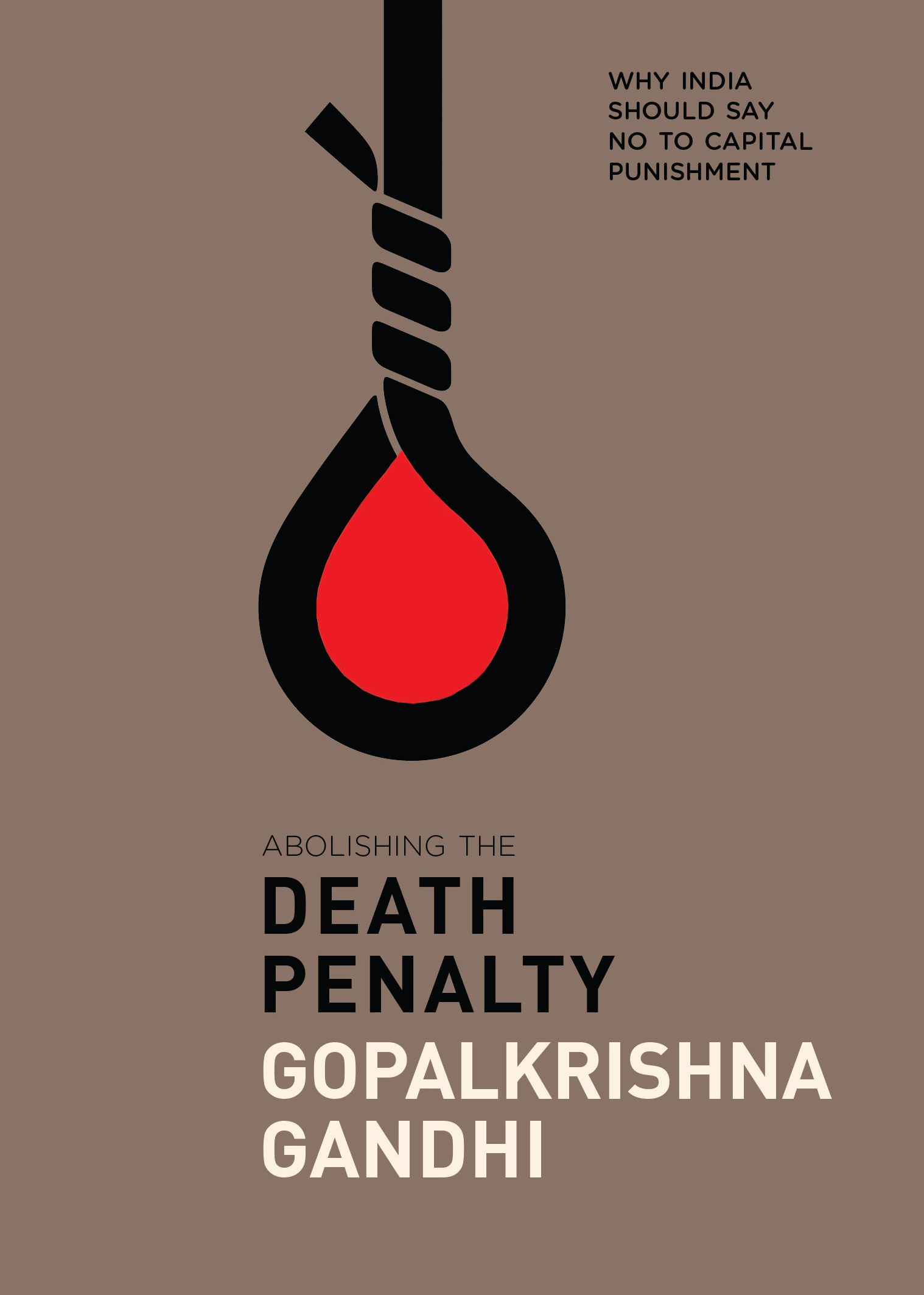 why one person alone cannot and must not confirm a death penalty excerpted permission from abolishing the death penalty why should say no to capital punishment gopalkrishna gandhi aleph book company