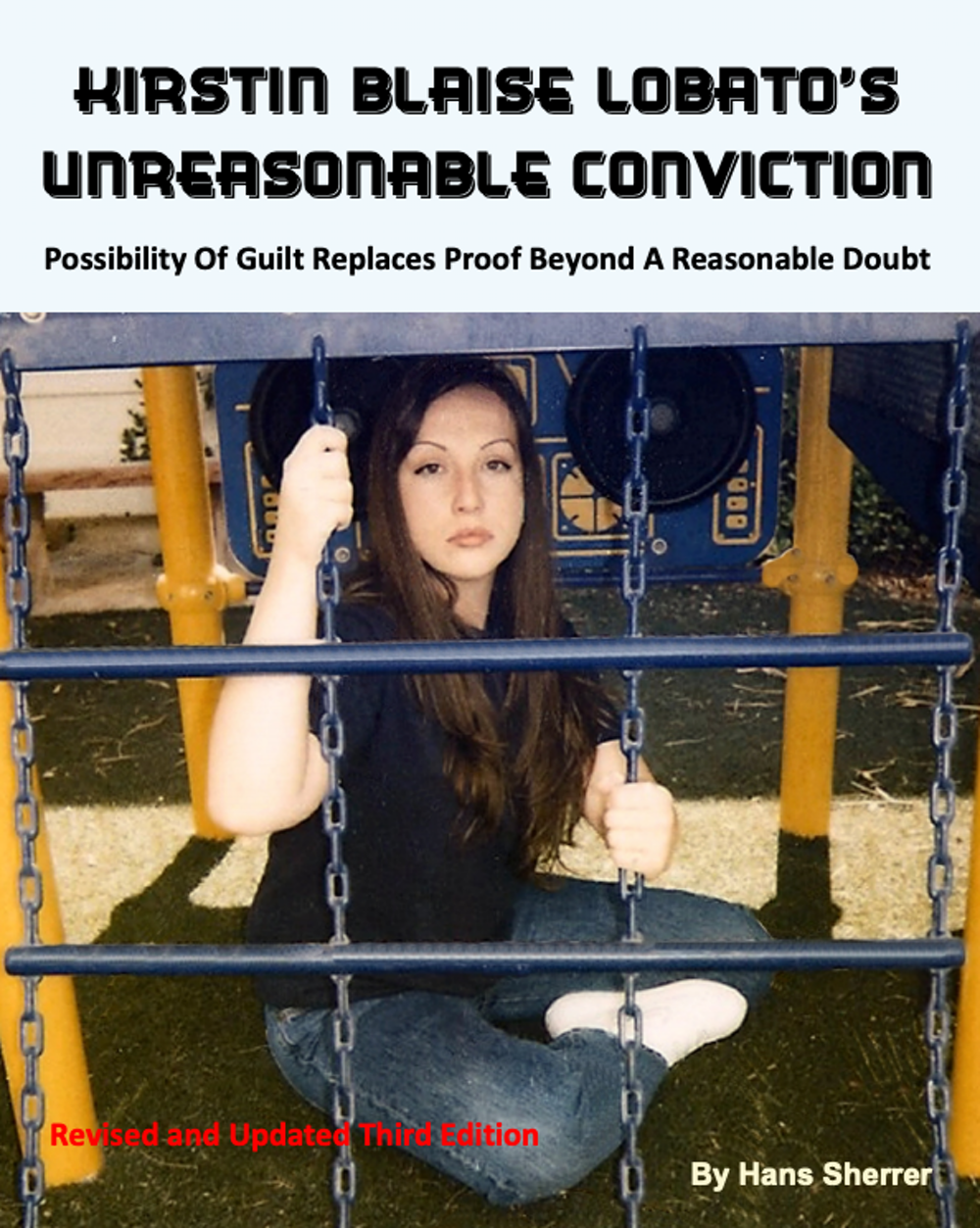 Kirstin Blaise Lobato's Unreasonable Conviction, by Hans Sherrer.  Justice Denied